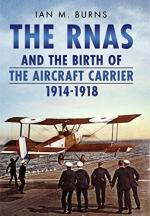 49713 - Burns, I.M. - RNAS and the Birth of the Aircraft Carrier 1914-1918 (The)