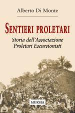 49720 - Di Monte, A. - Sentieri proletari. Storia dell'Associazione Proletari Escursionisti