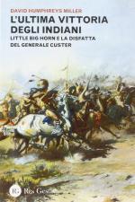 49724 - Humpreys Miller, D. - Ultima vittoria degli indiani. Little Big Horn e la disfatta del generale Custer (L')