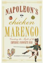 49753 - Uffindell, A. - Napoleon's Chicken Marengo. Creating the Myth of the Emperor's Favourite Dish