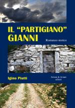 49782 - Piutti, I. - 'Partigiano' Gianni. Romanzo storico (Il)