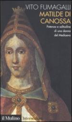 49788 - Fumagalli, V. - Matilde di Canossa. Potenza e solitudine di una donna del Medioevo