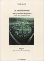 49802 - Ucelli, G. - Navi ritrovate. I testi e le immagini del recupero delle navi romane di Nemi