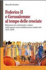 49814 - Pacifico, M. - Federico II a Gerusalemme al tempo delle Crociate. Relazioni tra cristianita' e islam nello spazio euro-mediterraneo medievale 1215-1250