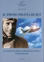 49824 - Warsitz, L. - Primo pilota di jet. La storia del pilota collaudatore tedesco Erich Warsitz (Il)