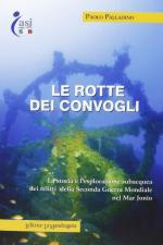 49825 - Palladino, P. - Rotte dei convogli. La storia e l'esplorazione subacquea dei relitti della Seconda Guerra Mondiale nel Mar Jonio (Le)