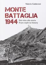 49827 - Calderoni, V. - Monte Battaglia 1944. Dal mito alla storia / From myth to history