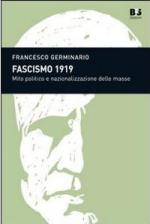 49907 - Germinario, F. - Fascismo 1919. Mito politico e nazionalizzazione delle masse