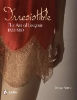 49947 - Smith, D. - Irresistible. The Art of Lingerie 1920s-1980s
