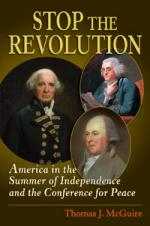 49961 - McGuire, T.J. - Stop the Revolution. America in the Summer of Independence and the Conference for Peace