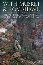 49965 - Logusz, M.O. - With Musket and Tomahawk Vol 2. The Mohawk Valley Campaign in the Wilderness War of 1777