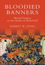 49973 - Jones, R.W. - Bloodied Banners. Martial Display on the Medieval Battlefield
