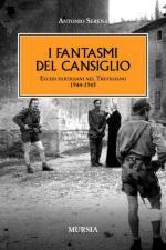 50322 - Serena, A. - Fantasmi del Cansiglio. Eccidi partigiani nel Trevigiano 1944-1945 (I)
