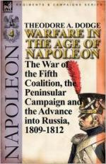 50330 - Dodge, T.A. - Warfare in the Age of Napoleon Vol 4. The War of the Fifth Coalition the Peninsular Campaign and the Invasion of Russia 1809-1812
