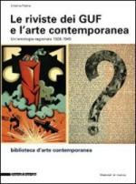 50411 - Palma, C. - Riviste dei GUF e l'arte contemporanea 1926-1945. Un'antologia ragionata (Le)