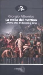 50416 - Albonico, G. - Stella del mattino. L'eterna sfida tra Leonida e Serse (La)