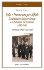 50454 - Donno, M. - Italia e Francia: una pace difficile. L'ambasciatore Giuseppe Saragat e la diplomazia internazionale 1945-1946