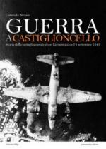 50460 - Milani, G. - Guerra a Castiglioncello. Storia della battaglia navale dopo l'armistizio dell'8 settembre 1943
