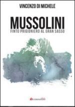 50513 - Di Michele, V. - Mussolini finto prigioniero al Gran Sasso