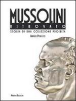 50515 - Petacco, A. - Mussolini ritrovato. Storia di una collezione privata (Il)
