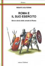 50535 - Scuterini, R. - Roma e il suo esercito. Breve storia delle armate di Roma