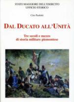 50564 - Paoletti, C. - Dal Ducato all'Unita'. Tre secoli e mezzo di storia militare piemontese