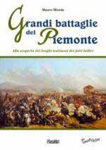 50570 - Minola, M. - Grandi battaglie del Piemonte. Alla scoperta dei luoghi testimoni dei fatti bellici