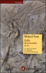 50596 - Scott, M. - Dalla democrazia ai re. La caduta di Atene ed il trionfo di Alessandro Magno