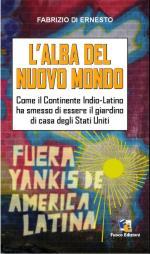 50676 - Di Ernesto, F. - Alba del nuovo mondo. Come il continente indio-latino ha smesso di essere il giardino degli Stati Uniti (L')