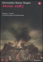 50683 - Marzo Magno, A. - Atene 1687. Venezia, i turchi e la distruzione del Partenone