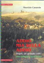 50717 - Casarola, M. - Addio mia bella addio. Dogali 26 gennaio 1887, una battaglia dimenticata