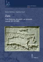 50738 - Dal Borgo-Zanelli, M.G. - Zara. Una fortezza, un porto, un arsenale XV-XVIII secolo