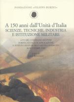 50827 - Bonanate, L. cur - A 150 anni dall'Unita' d'Italia. Scienze, tecniche, industria e istituzione militare