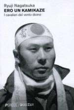 50893 - Nagatsuka, R. - Ero un Kamikaze. I cavalieri del vento divino