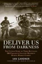 50894 - Gardner, I. - Deliver Us From Darkness. The untold story of Third Battalion 506 Parachute Infantry Regiment during Market Gardern