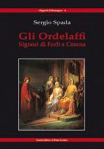 50902 - Spada, S. - Ordelaffi. Signori di Forli' e di Cesena (Gli)