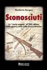 50913 - Bergna, N. - Sconosciuti. Le 'storie negate' di 200 vittime della guerra civile nella bassa Brianza