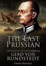 50939 - Messenger, C. - Last Prussian. A Biography of Field Marshal Gerd von Rundstedt (The)
