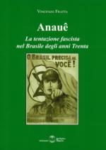 50968 - Fratta, V. - Anaue. La tentazione fascista nel Brasile degli anni Trenta