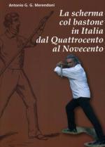 50991 - Merendoni, A.G.G. - Scherma col bastone in Italia dal Quattrocento al Novecento