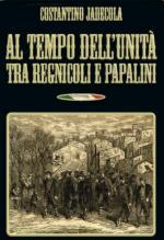 50993 - Jadecola, C. - Al tempo dell'Unita' tra Regnicoli e Papalini
