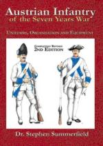 51065 - Summerfield, S. - Austrian Infantry of the Seven Years War. Uniforms, Organization and Equipment. 2nd Revised Ed.