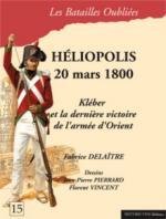 51182 - Delaitre-Vincent, F.-F. - Batailles Oubliees 15: Heliopolis 20 mars 1800. Kleber et la derniere victoire de l'Armee d'Orient