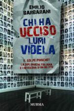 51203 - Barbarani, E. - Chi ha ucciso Lumi Videla? Il golpe Pinochet, la diplomazia italiana e i retroscena di un delitto