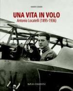 51216 - Chiarini, R. - Vita in volo. Antonio Locatelli 1895-1936 (Una)