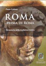51262 - Galiano, P. - Roma prima di Roma. Metastoria della tradizione italica