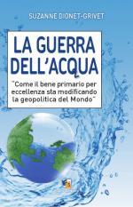 51268 - Dionet Grivet, S. - Guerra dell'acqua. Come il bene primario per eccellenza sta modificando la geopolitica del mondo (La)