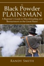 51298 - Smith, R. - Black Powder Plainsman. A Beginner's Guide to Muzzleloading and Reenactment on the Great Plains (The)