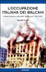 51333 - Conti, D. - Occupazione italiana dei Balcani. Crimini di guerra e mito della brava gente 1940-1943 (L')