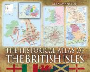 51359 - Swanston, A. - Historical Atlas of the British Isles (The)